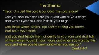 "The  Shema "" Hear, O Israel! The Lord is our God, the Lord is one!"