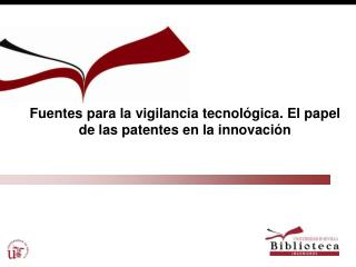 Fuentes para la vigilancia tecnológica. El papel de las patentes en la innovación