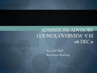Admissions Advisory Council Overview  v III   06 Dec 11