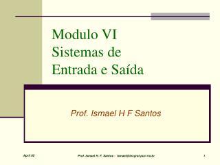 Modulo VI  Sistemas de            Entrada e Saída