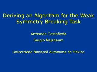 Deriving an Algorithm for the Weak Symmetry Breaking Task Armando Castañeda Sergio Rajsbaum