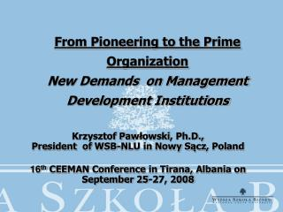 From Pioneering to the  Prime Organization New Demands  on Management Development Institutions