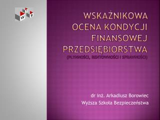 Wskaźnikowa ocena kondycji finansowej przedsiębiorstwa (płynności, rentowności i sprawności)