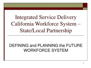 Integrated Service Delivery  California Workforce System � State/Local Partnership