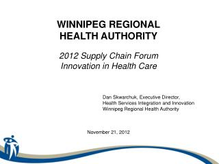 WINNIPEG REGIONAL HEALTH AUTHORITY 2012 Supply Chain Forum Innovation in Health Care
