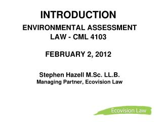 INTRODUCTION  ENVIRONMENTAL ASSESSMENT LAW - CML 4103  FEBRUARY 2, 2012