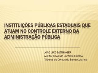 Instituições Públicas Estaduais que Atuam no Controle Externo da Administração Pública
