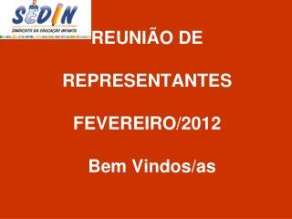 REUNIÃO DE   REPRESENTANTES  FEVEREIRO/2012   Bem Vindos/as