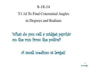 8-18-14 T1.1d To Find Coterminal Angles  in Degrees and Radians