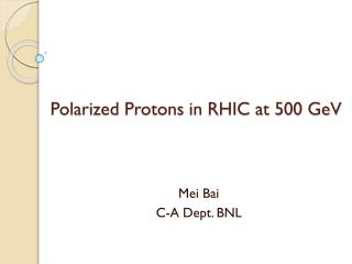 Polarized Protons in RHIC at 500  GeV
