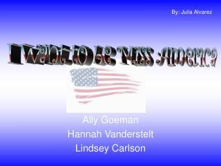 Ally Goeman Hannah Vanderstelt Lindsey Carlson