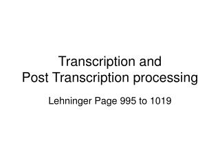 Transcription and  Post Transcription processing