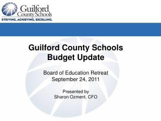 Guilford County Schools Budget Update  Board of Education Retreat September 24, 2011 Presented by