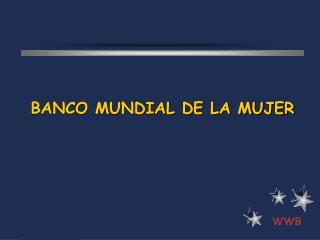 BANCO MUNDIAL DE LA MUJER