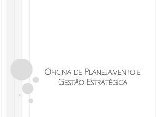 Oficina de Planejamento e Gestão Estratégica