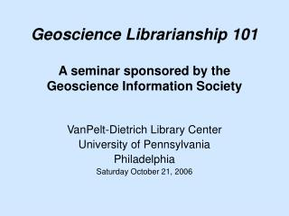 Geoscience Librarianship 101 A seminar sponsored by the Geoscience Information Society