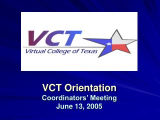 VCT Orientation Coordinators' Meeting June 13, 2005