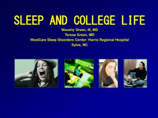 SLEEP  AND COLLEGE LIFE Waverly Green, III, MD Teresa Green, MD