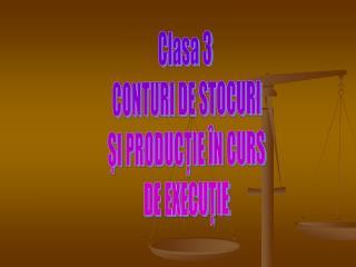 Clasa 3  CONTURI DE STOCURI ŞI PRODUCŢIE ÎN CURS DE EXECUŢIE