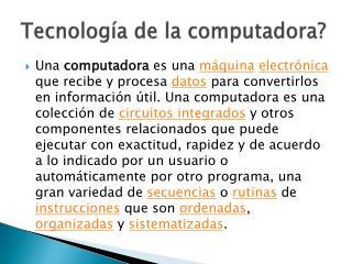 Tecnología de la computadora ?