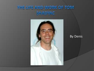 THE LIFE AND WORK OF Tom SHadyac