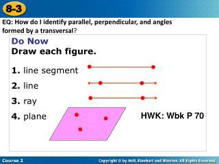 Do Now Draw each figure. 1. line segment 2.  line 3.  ray 4.  plane