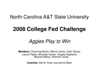 North Carolina A&T State University 2008 College Fed Challenge Aggies Play to Win