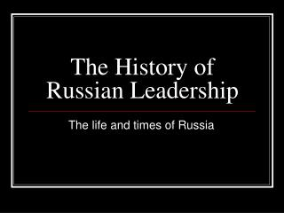 The History of Russian Leadership