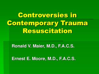 Controversies in Contemporary Trauma Resuscitation