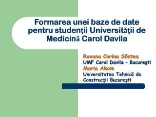 Formarea unei baze de date  pentru studen ţ ii Universit ăţ ii de Medicin ă  Carol Davila