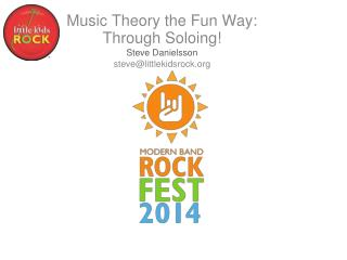 Music Theory the Fun Way: Through Soloing ! Steve  Danielsson steve@littlekidsrock