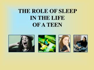 THE ROLE OF SLEEP  IN THE LIFE  OF A TEEN