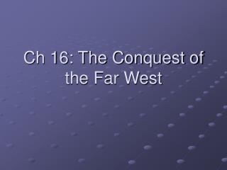 Ch 16: The Conquest of the Far West