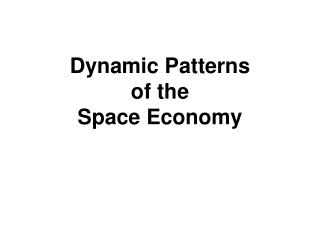 Dynamic Patterns  of the  Space Economy
