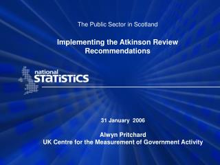 The Public Sector in Scotland Implementing the Atkinson Review Recommendations