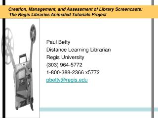 Paul BettyDistance Learning LibrarianRegis University303 964-57721-800-388-2366 x5772pbettyregis.edu