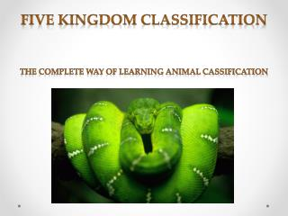 FIVE KINGDOM CLASSIFICATION THE COMPLETE WAY OF LEARNING ANIMAL CASSIFICATION
