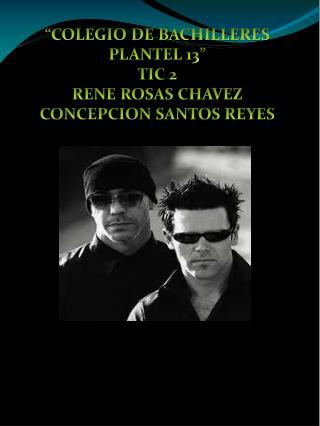 """COLEGIO DE BACHILLERES PLANTEL 13"" TIC 2 RENE ROSAS CHAVEZ CONCEPCION SANTOS REYES"