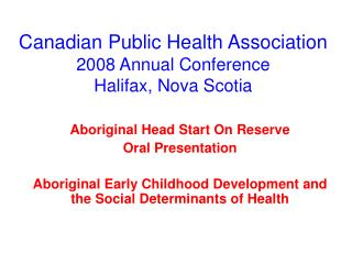 Canadian Public Health Association 2008 Annual Conference Halifax, Nova Scotia