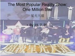 The Most Popular Reality Show: One Million Star