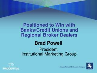 Positioned to Win with Banks/Credit Unions and  Regional Broker Dealers