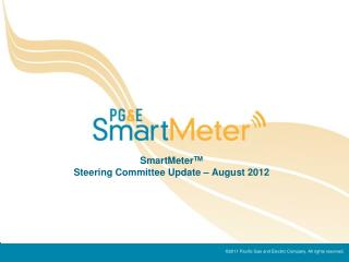 SmartMeter TM Steering Committee Update – August 2012