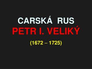 CARSK�  RUS PETR I. VELIK�