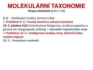MOLEKULÁRNÍ TAXONOMIE Rozpis přednášek  ( 9:50-11:20 )