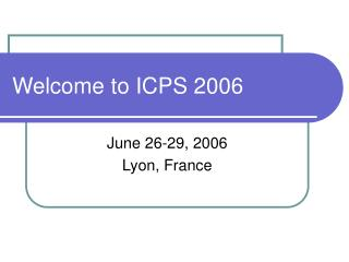 Welcome to ICPS 2006