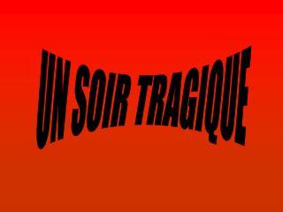 UN SOIR TRAGIQUE