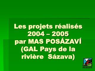Les projets réalisés 2004 – 2005 par MAS POSÁZAVÍ (GAL Pays de la rivière  Sázava)