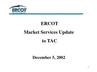 ERCOT  Market Services Update  to TAC December 5, 2002