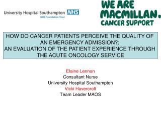 Elaine Lennan Consultant Nurse  University Hospital Southampton Vicki Havercroft  Team Leader MAOS