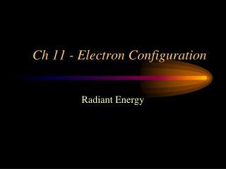 Ch 11 - Electron Configuration